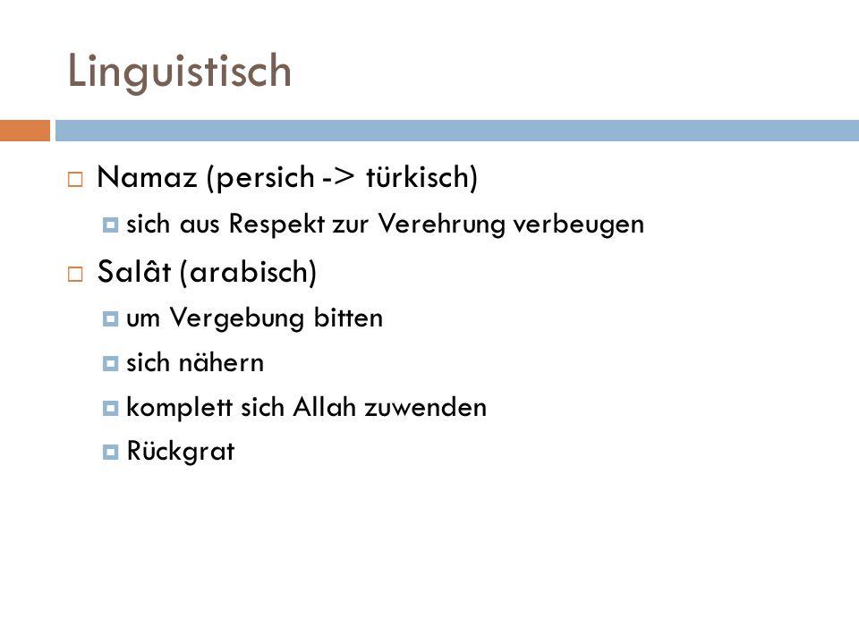 Linguistisch Namaz (persich -> türkisch) sich aus Respekt zur Verehrung verbeugen Salât (arabisch) um Vergebung bitten sich nähern komplett sich Allah