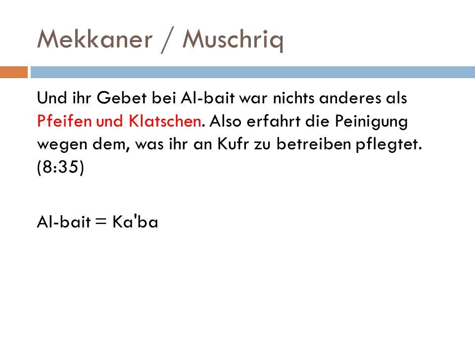 Mekkaner / Muschriq Und ihr Gebet bei Al-bait war nichts anderes als Pfeifen und Klatschen. Also erfahrt die Peinigung wegen dem, was ihr an Kufr zu b