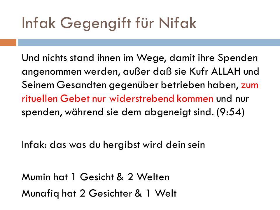 Infak Gegengift für Nifak Und nichts stand ihnen im Wege, damit ihre Spenden angenommen werden, außer daß sie Kufr ALLAH und Seinem Gesandten gegenübe