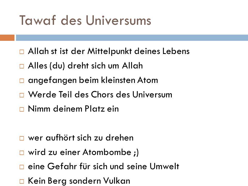 Tawaf des Universums Allah st ist der Mittelpunkt deines Lebens Alles (du) dreht sich um Allah angefangen beim kleinsten Atom Werde Teil des Chors des