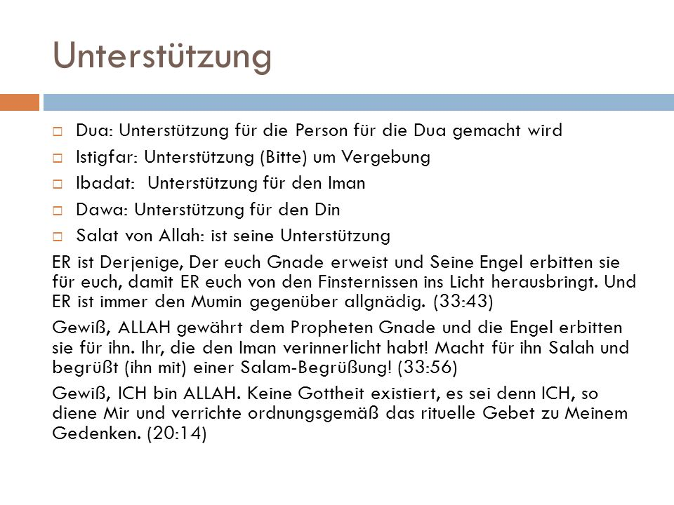 Unterstützung Dua: Unterstützung für die Person für die Dua gemacht wird Istigfar: Unterstützung (Bitte) um Vergebung Ibadat: Unterstützung für den Im