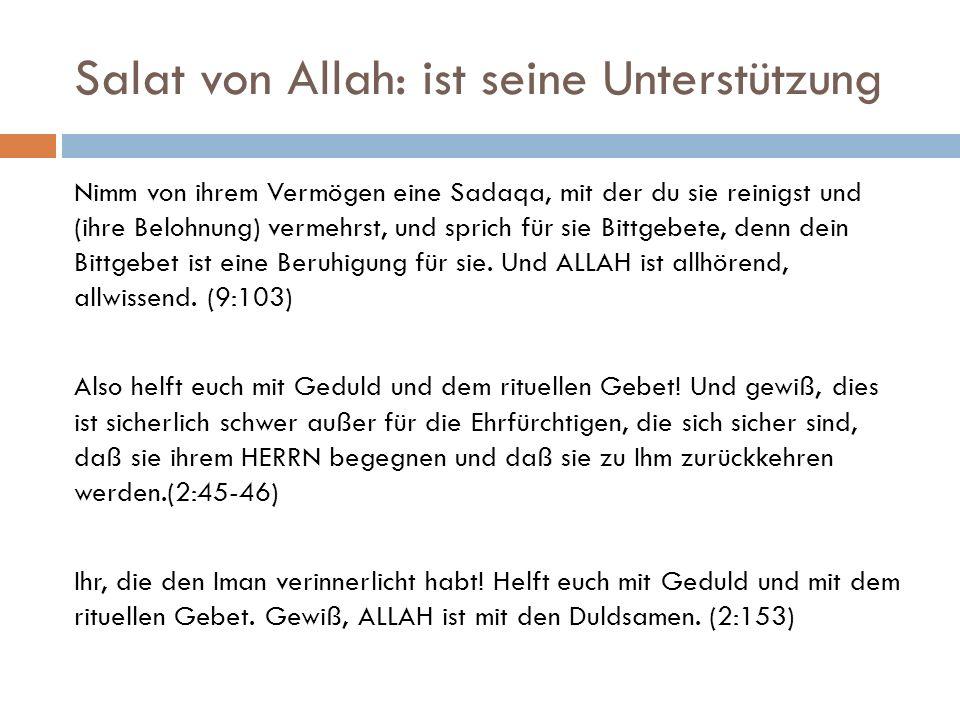 Salat von Allah: ist seine Unterstützung Nimm von ihrem Vermögen eine Sadaqa, mit der du sie reinigst und (ihre Belohnung) vermehrst, und sprich für s
