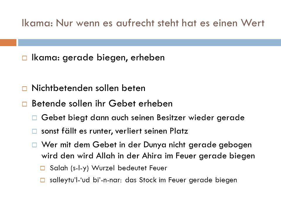 Iqamatus Salah = Unterstützung erheben Die Unterstützung soll aufstehen Worte werden Taten (Dua wird zu Salah) vor Allah & im Leben aufrecht stehen Dann Salah Miradsch (Himmelsreise) In jedem Miradsch gibt es Nuzul Daher im Salah Kuran rezitieren