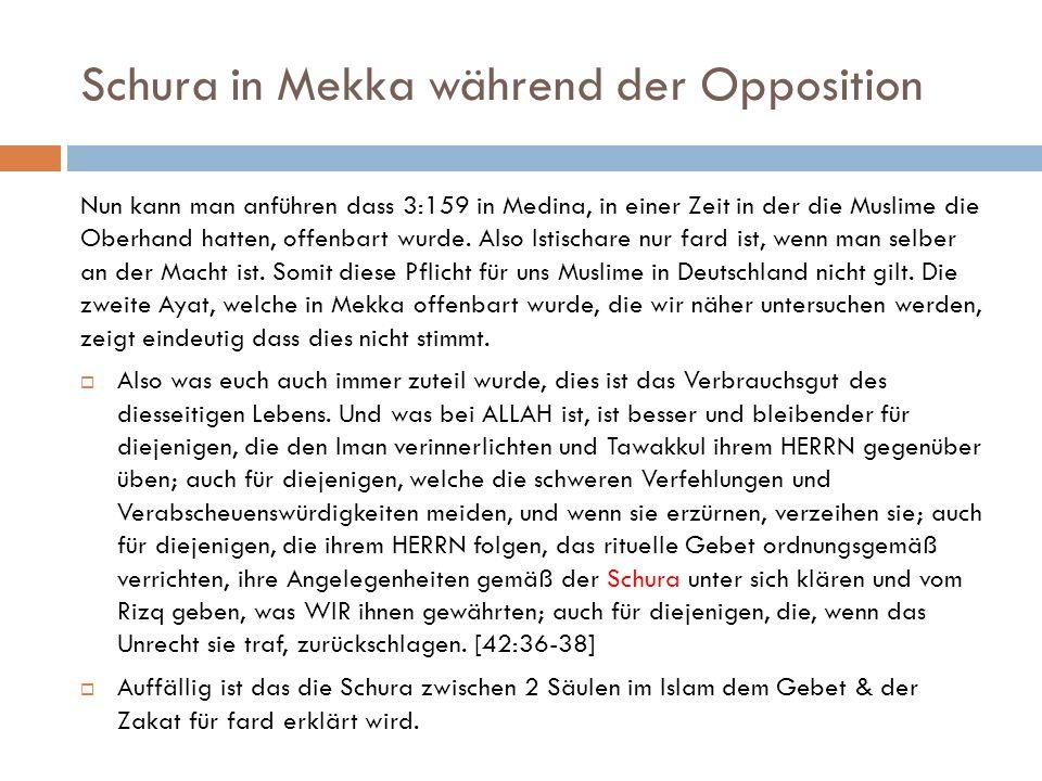 Schura in Mekka während der Opposition Nun kann man anführen dass 3:159 in Medina, in einer Zeit in der die Muslime die Oberhand hatten, offenbart wur