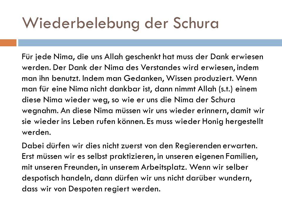 Wiederbelebung der Schura Für jede Nima, die uns Allah geschenkt hat muss der Dank erwiesen werden. Der Dank der Nima des Verstandes wird erwiesen, in