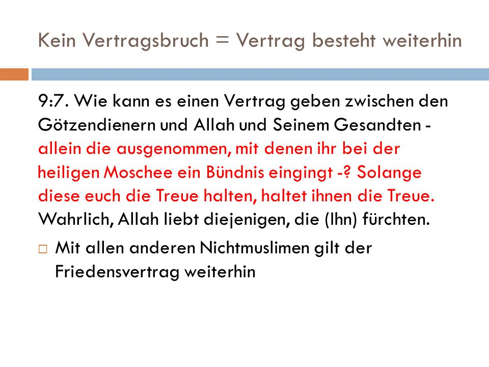 Kein Vertragsbruch = Vertrag besteht weiterhin 9:7. Wie kann es einen Vertrag geben zwischen den Götzendienern und Allah und Seinem Gesandten - allein