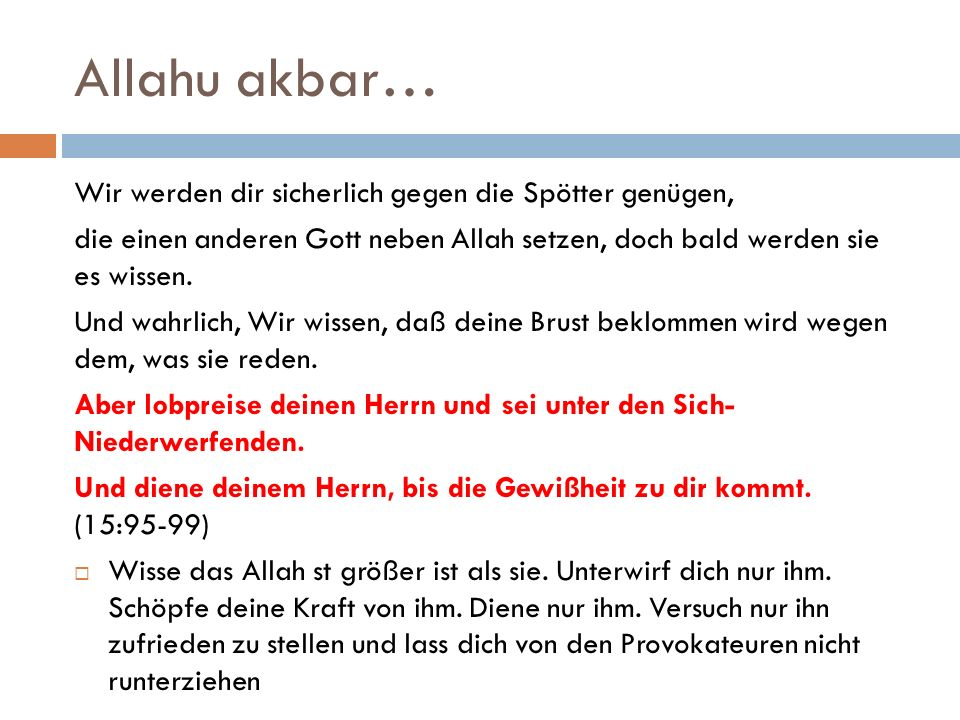 Allahu akbar… Wir werden dir sicherlich gegen die Spötter genügen, die einen anderen Gott neben Allah setzen, doch bald werden sie es wissen. Und wahr