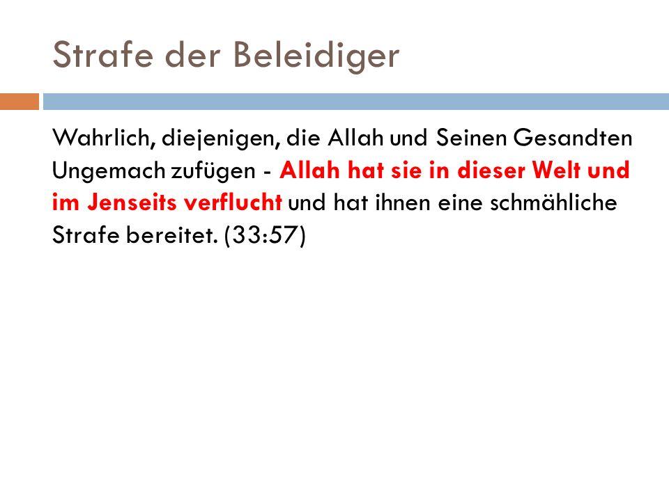 Strafe der Beleidiger Wahrlich, diejenigen, die Allah und Seinen Gesandten Ungemach zufügen - Allah hat sie in dieser Welt und im Jenseits verflucht u