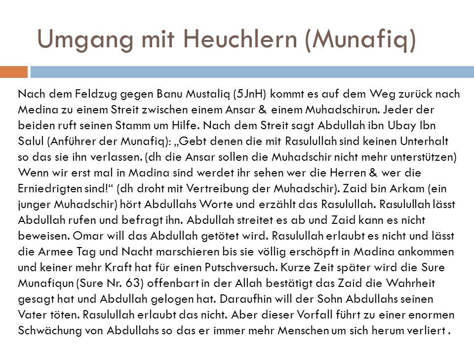 Umgang mit Heuchlern (Munafiq) Nach dem Feldzug gegen Banu Mustaliq (5JnH) kommt es auf dem Weg zurück nach Medina zu einem Streit zwischen einem Ansa