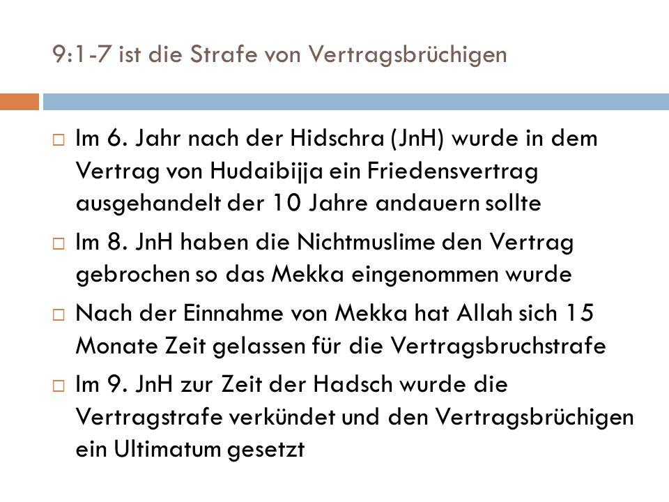9:1-7 ist die Strafe von Vertragsbrüchigen Im 6. Jahr nach der Hidschra (JnH) wurde in dem Vertrag von Hudaibijja ein Friedensvertrag ausgehandelt der