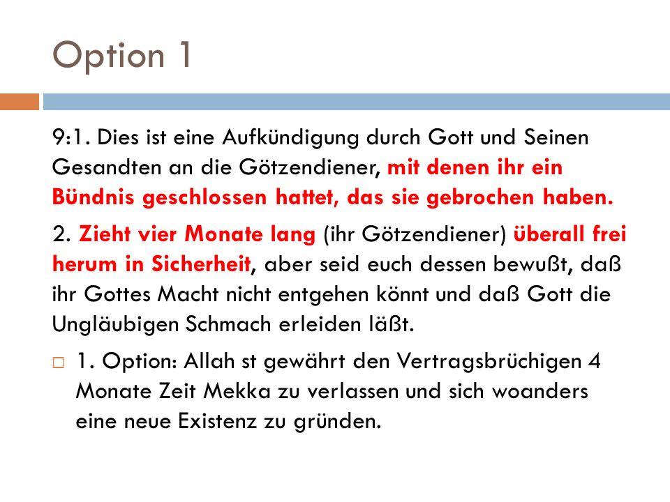 Option 1 9:1. Dies ist eine Aufkündigung durch Gott und Seinen Gesandten an die Götzendiener, mit denen ihr ein Bündnis geschlossen hattet, das sie ge