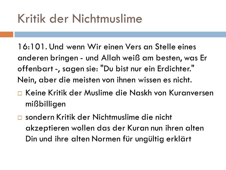Kritik der Nichtmuslime 16:101. Und wenn Wir einen Vers an Stelle eines anderen bringen - und Allah weiß am besten, was Er offenbart -, sagen sie:
