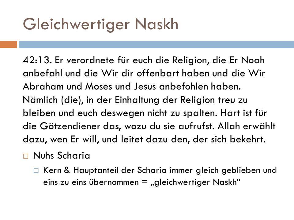 Gleichwertiger Naskh 42:13. Er verordnete für euch die Religion, die Er Noah anbefahl und die Wir dir offenbart haben und die Wir Abraham und Moses un