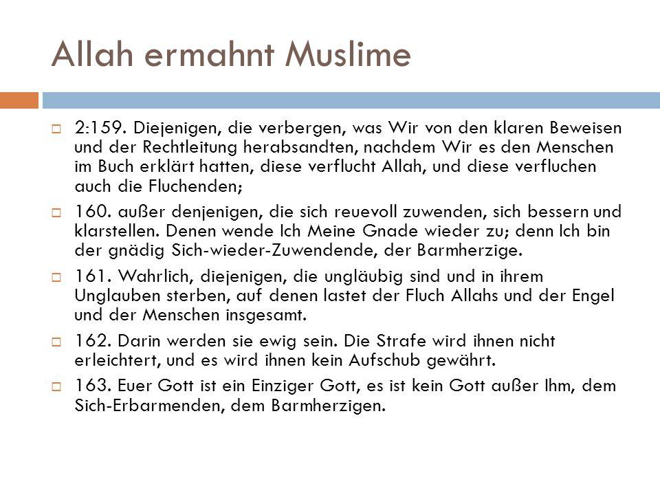Allah ermahnt Muslime 2:159. Diejenigen, die verbergen, was Wir von den klaren Beweisen und der Rechtleitung herabsandten, nachdem Wir es den Menschen