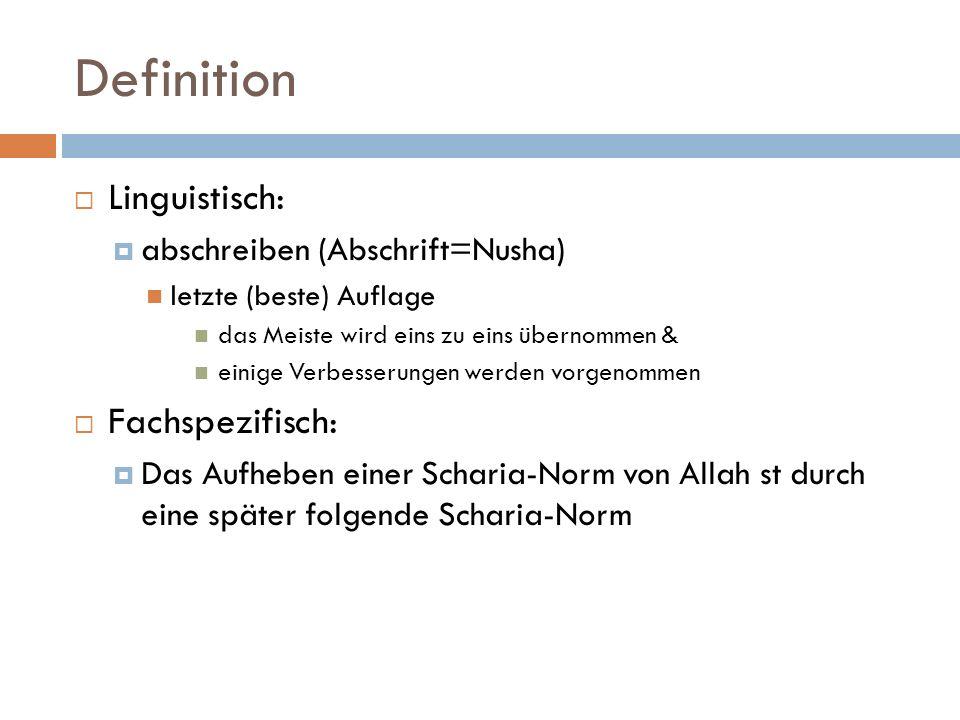 Definition Linguistisch: abschreiben (Abschrift=Nusha) letzte (beste) Auflage das Meiste wird eins zu eins übernommen & einige Verbesserungen werden vorgenommen Fachspezifisch: Das Aufheben einer Scharia-Norm von Allah st durch eine später folgende Scharia-Norm