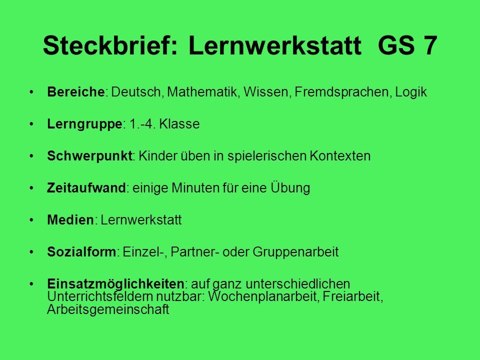 Steckbrief: Lernwerkstatt GS 7 Bereiche: Deutsch, Mathematik, Wissen, Fremdsprachen, Logik Lerngruppe: 1.-4.