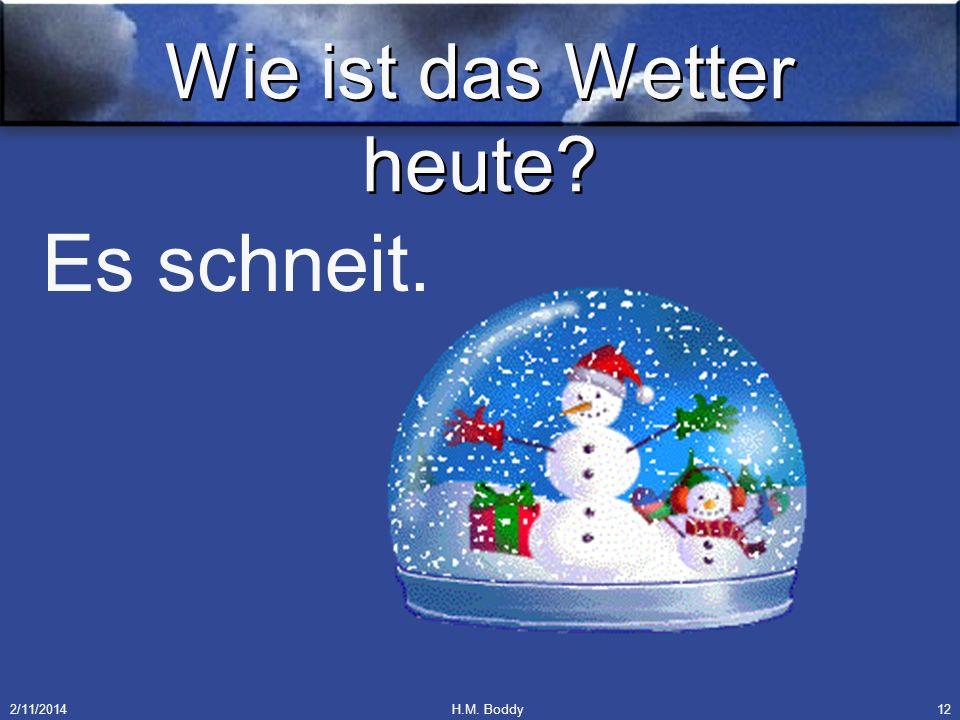 2/11/2014H.M. Boddy12 Wie ist das Wetter heute? Es schneit.