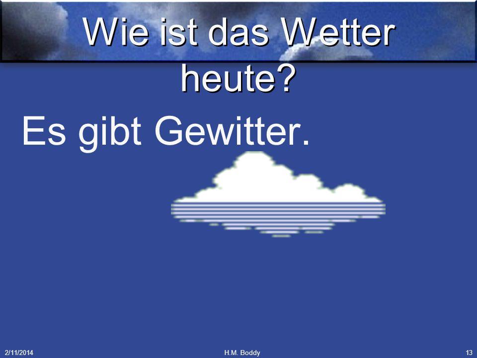 2/11/2014H.M. Boddy13 Wie ist das Wetter heute? Es gibt Gewitter.