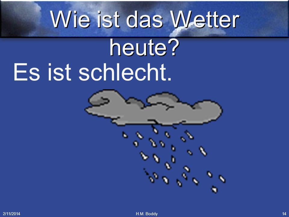 2/11/2014H.M. Boddy14 Wie ist das Wetter heute? Es ist schlecht.