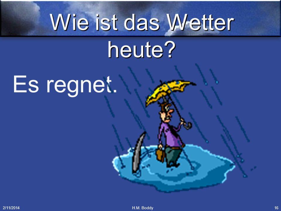 2/11/2014H.M. Boddy16 Wie ist das Wetter heute? Es regnet.