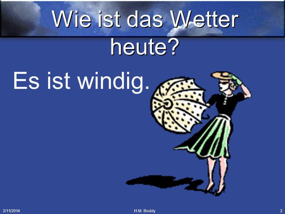 2/11/2014H.M. Boddy2 Wie ist das Wetter heute? Es ist windig.