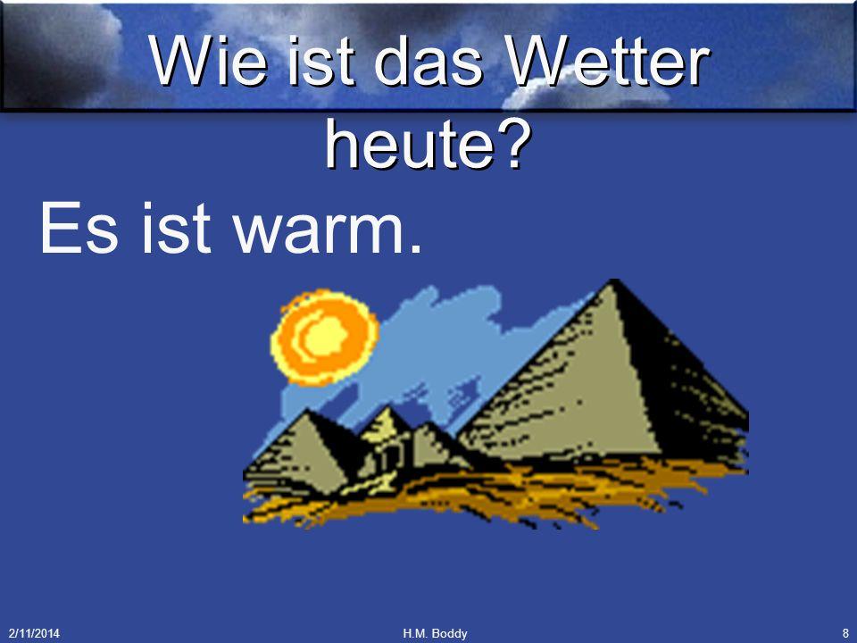 2/11/2014H.M. Boddy8 Wie ist das Wetter heute? Es ist warm.