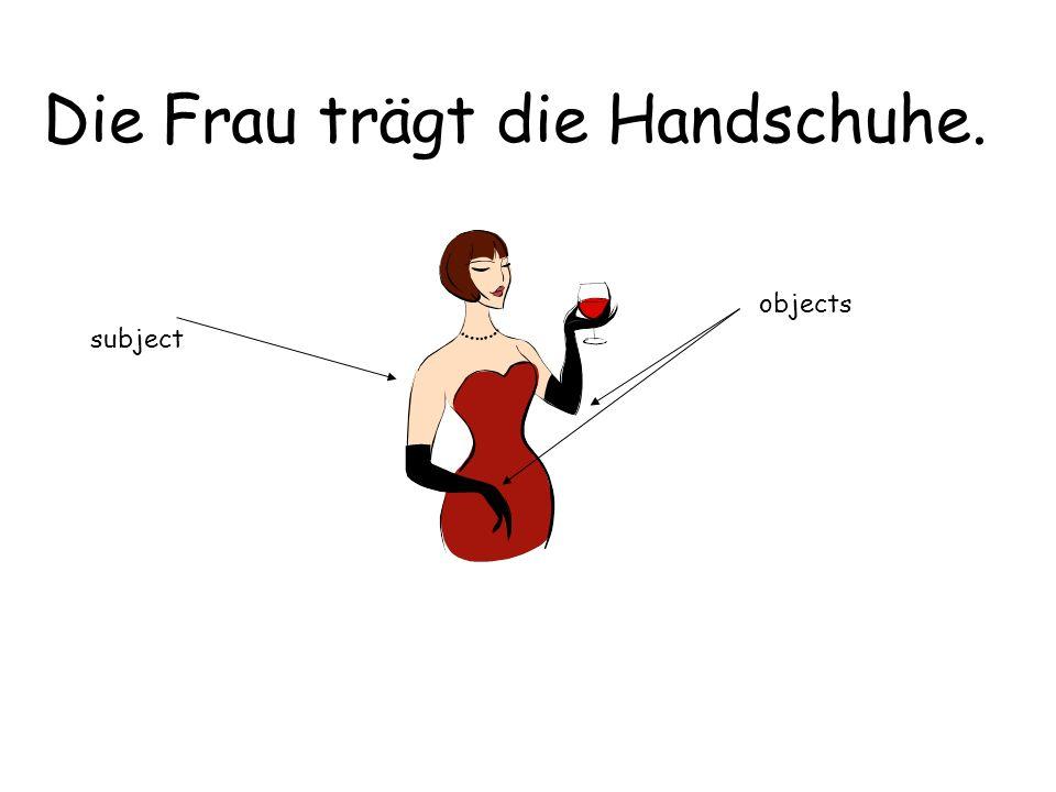 Die Frau trägt die Handschuhe. subject objects