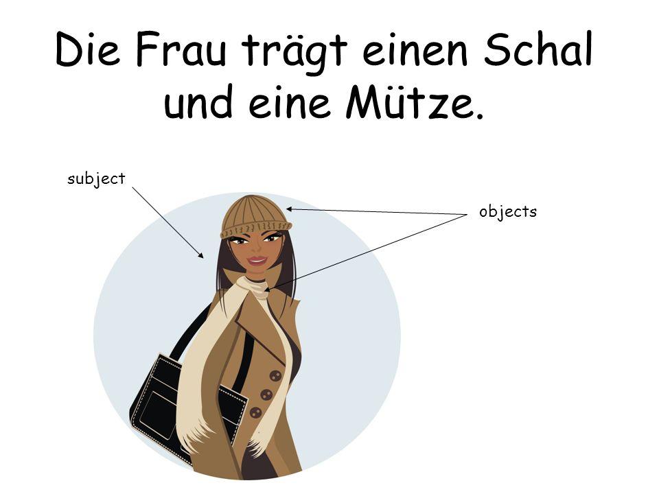 Die Frau trägt einen Schal und eine Mütze. subject objects