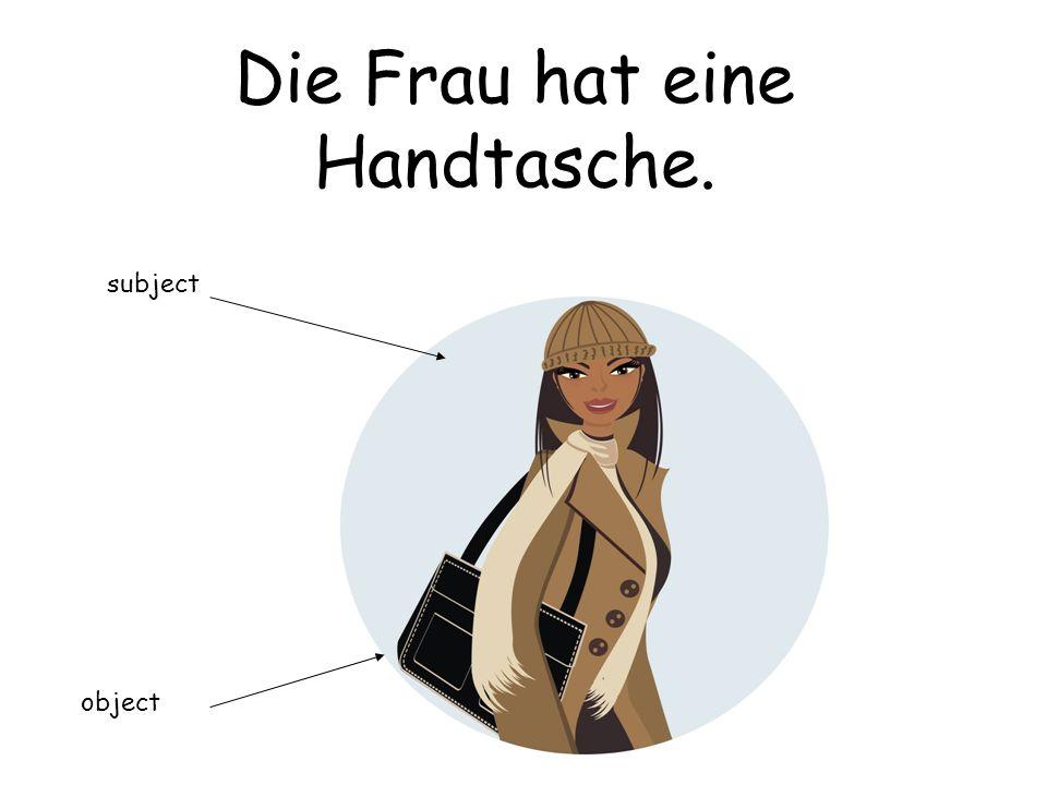 Die Frau hat eine Handtasche. subject object