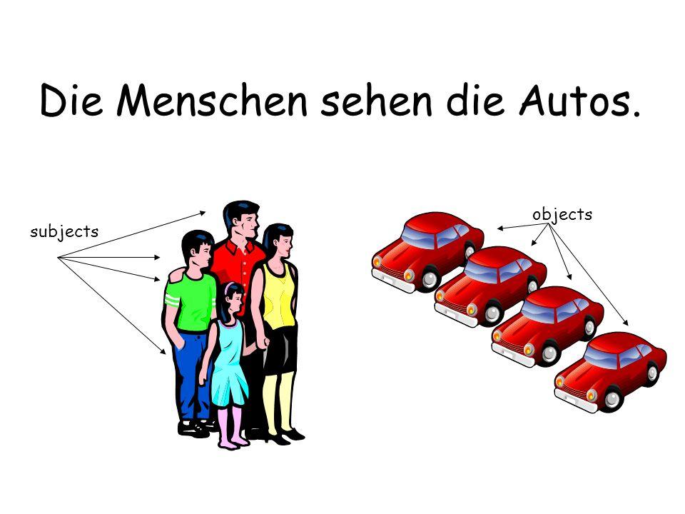 Die Menschen sehen die Autos. subjects objects