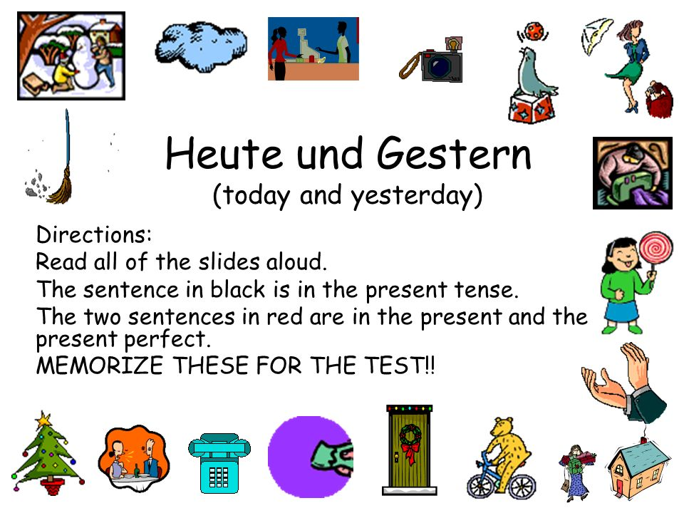 Heute und Gestern (today and yesterday) Directions: Read all of the slides aloud.