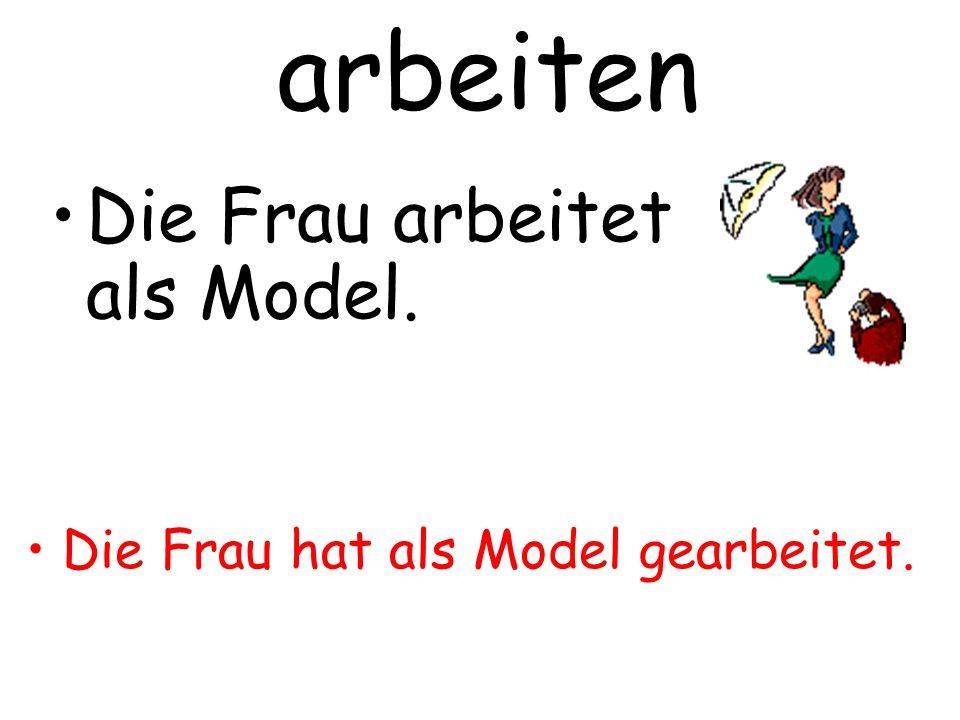 arbeiten Die Frau arbeitet als Model. Die Frau hat als Model gearbeitet.