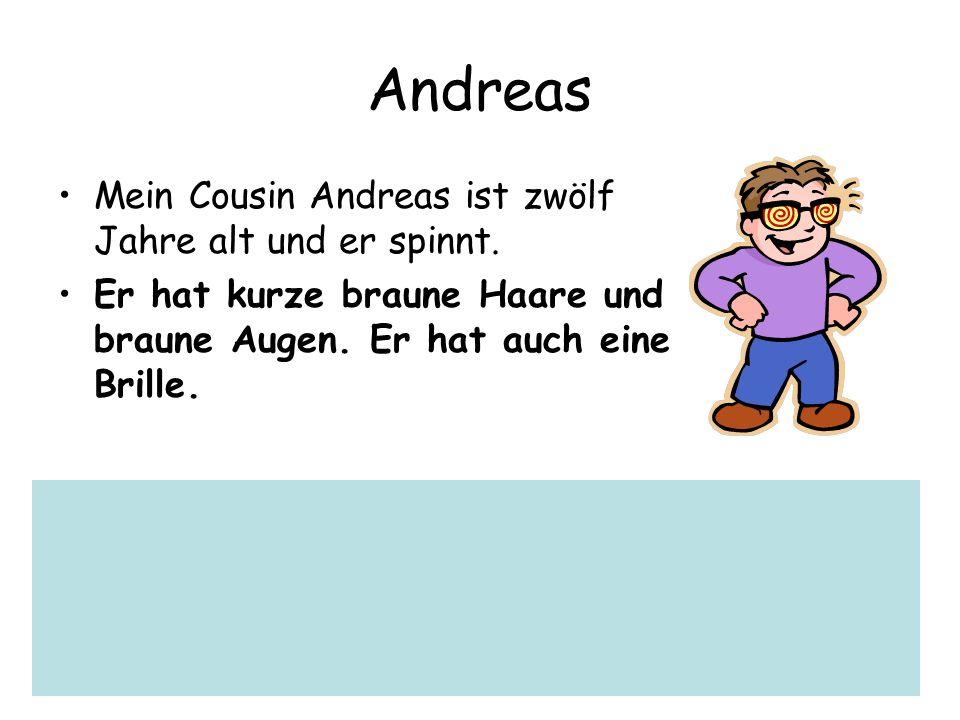Andreas Mein Cousin Andreas ist zwölf Jahre alt und er spinnt. Er hat kurze braune Haare und braune Augen. Er hat auch eine Brille.