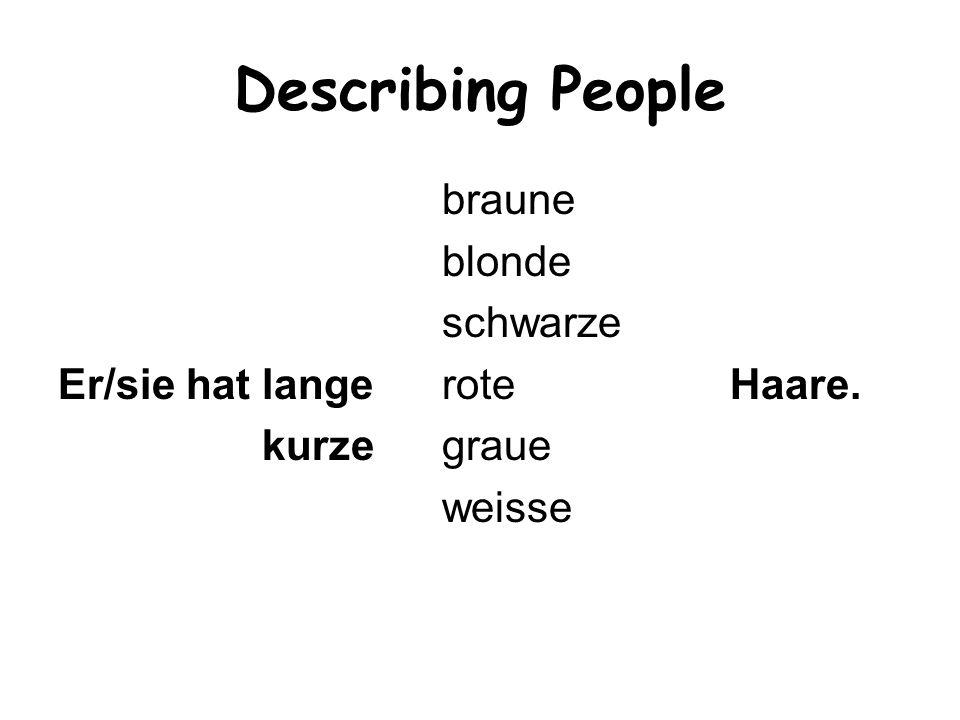 Describing People braune blonde schwarze Er/sie hat langerote Haare. kurzegraue weisse