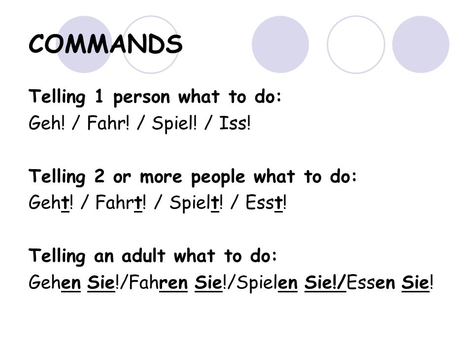 COMMANDS Telling 1 person what to do: Geh./ Fahr.