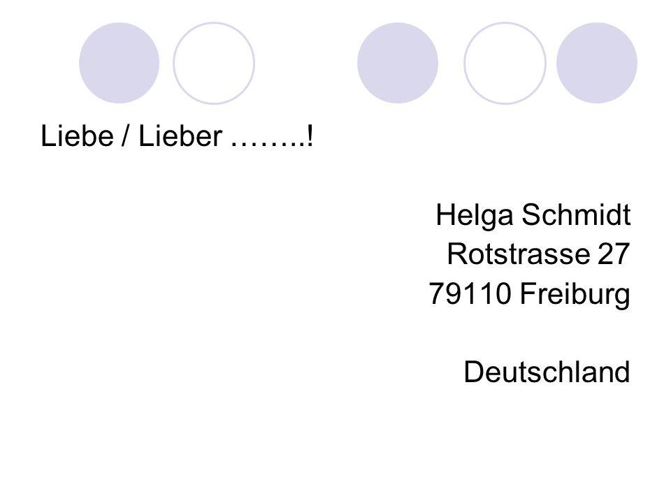 Liebe / Lieber ……..! Helga Schmidt Rotstrasse 27 79110 Freiburg Deutschland