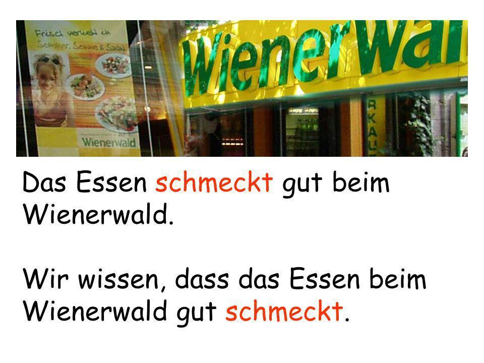 Das Essen schmeckt gut beim Wienerwald. Wir wissen, dass das Essen beim Wienerwald gut schmeckt.