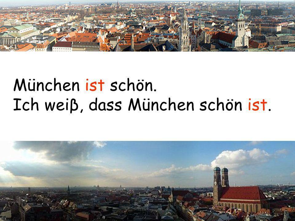 München ist schön. Ich weiβ, dass München schön ist.