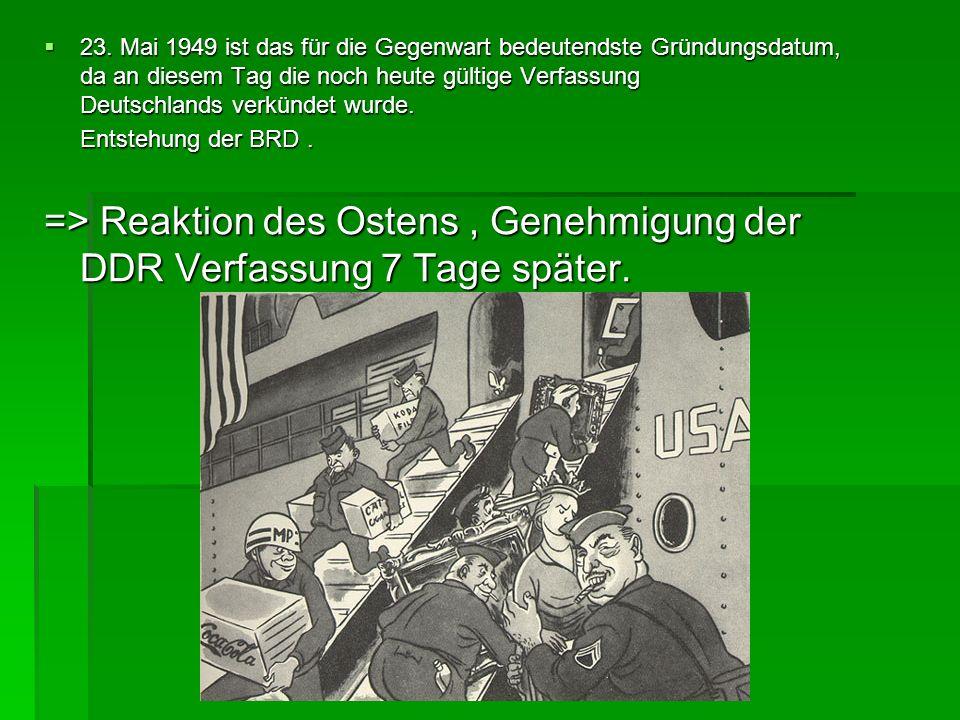 23. Mai 1949 ist das für die Gegenwart bedeutendste Gründungsdatum, da an diesem Tag die noch heute gültige Verfassung Deutschlands verkündet wurde. 2