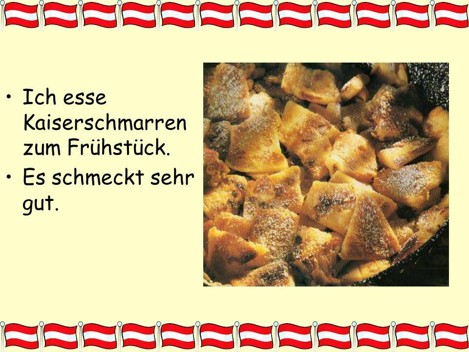 Ich esse Kaiserschmarren zum Frühstück. Es schmeckt sehr gut.