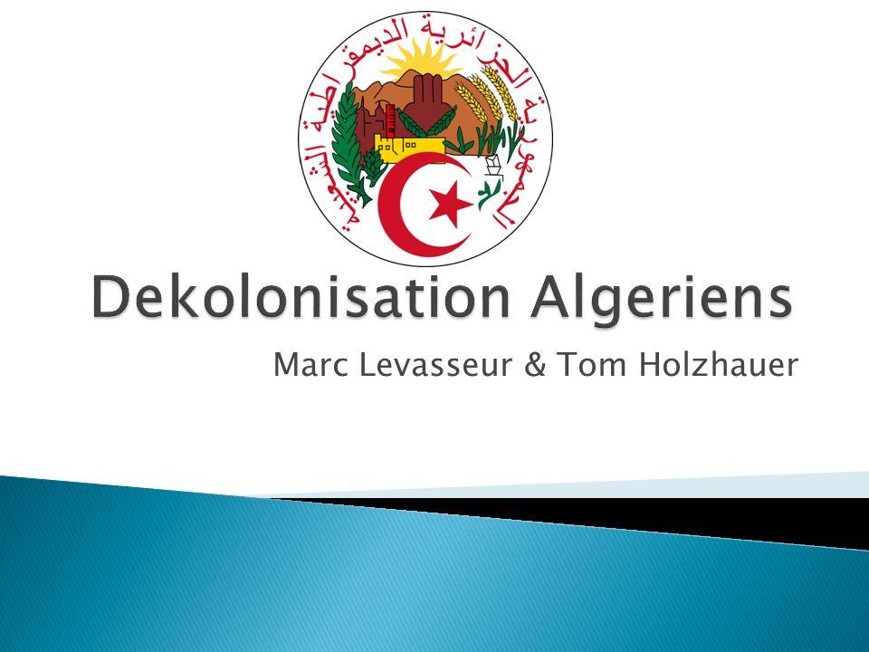Kolonie Frankreichs Anfänge nationalistischer Organisationen Algerienkrieg Dekolonisation Algeriens Folgen