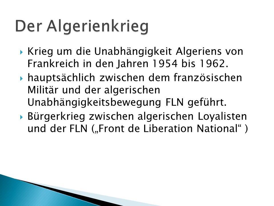 Krieg um die Unabhängigkeit Algeriens von Frankreich in den Jahren 1954 bis 1962. hauptsächlich zwischen dem französischen Militär und der algerischen