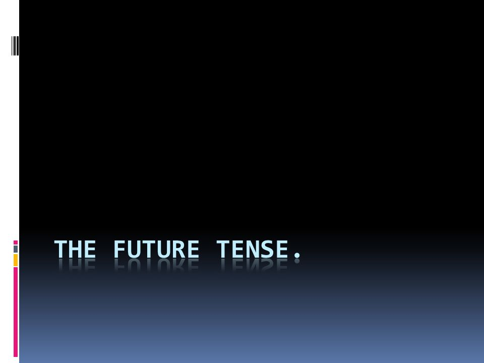 We use the future tense to talk or write about events in the future.