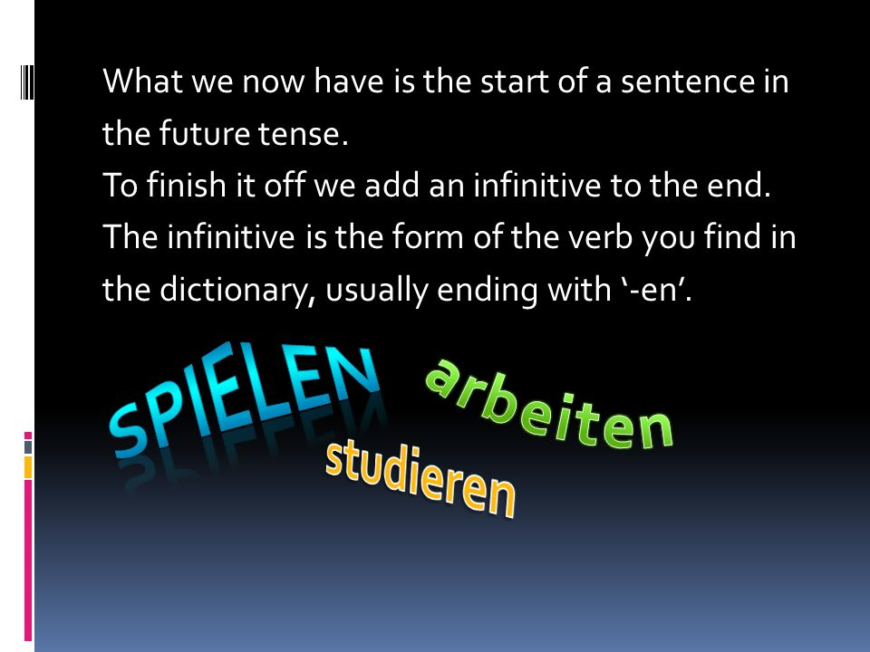 What we now have is the start of a sentence in the future tense.