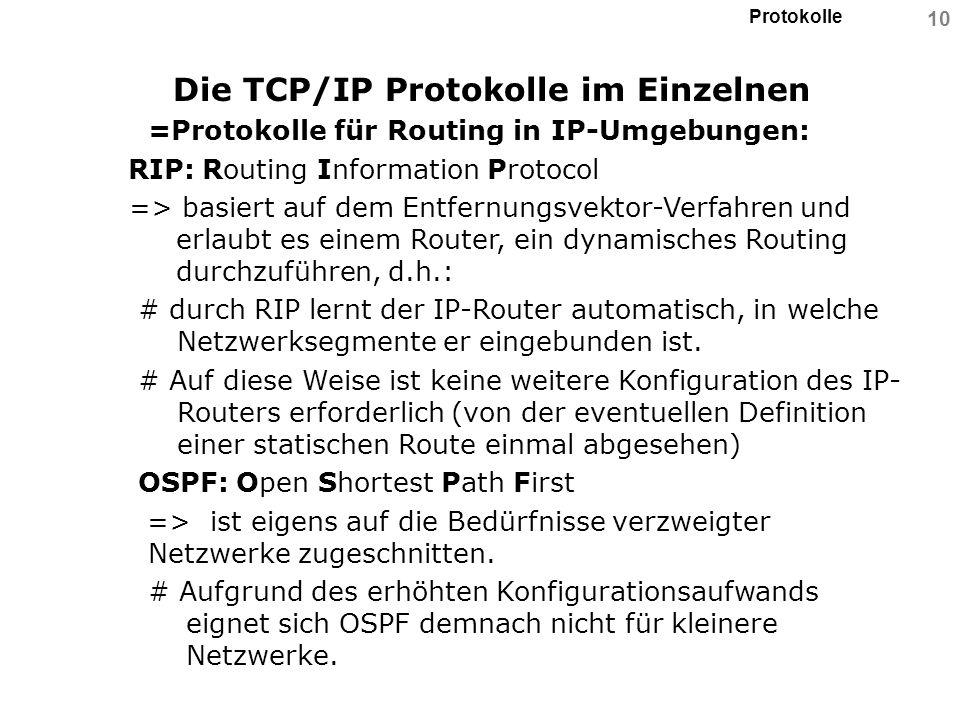 Protokolle 10 Die TCP/IP Protokolle im Einzelnen =Protokolle für Routing in IP-Umgebungen: RIP: Routing Information Protocol => basiert auf dem Entfer