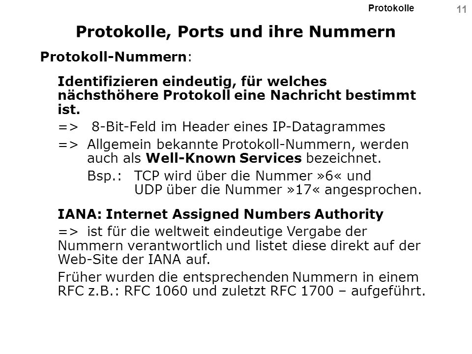 Protokolle 11 Protokolle, Ports und ihre Nummern Protokoll-Nummern: Identifizieren eindeutig, für welches nächsthöhere Protokoll eine Nachricht bestim