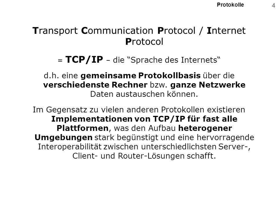Protokolle 5 Dokumentation der Protokollregeln (Spezifikation) Die im Internet und Intranet eingesetzten Protokolle und Verfahren werden laufend weiterentwickelt und die betreffende Spezifikation in der Regel öffentlich verfügbar gemacht (Offenes System).