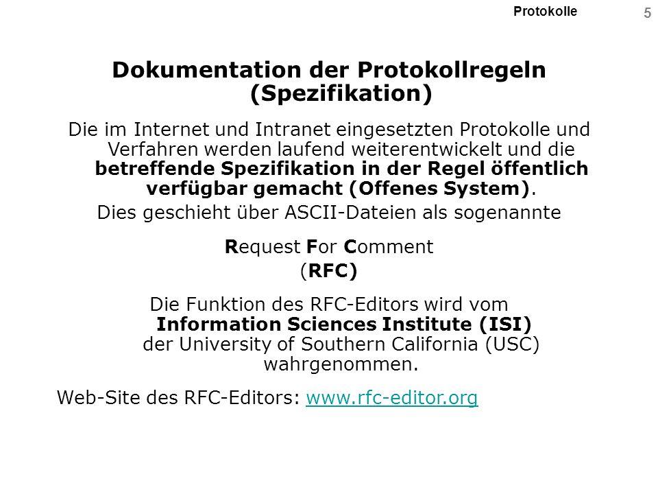 Protokolle 5 Dokumentation der Protokollregeln (Spezifikation) Die im Internet und Intranet eingesetzten Protokolle und Verfahren werden laufend weite