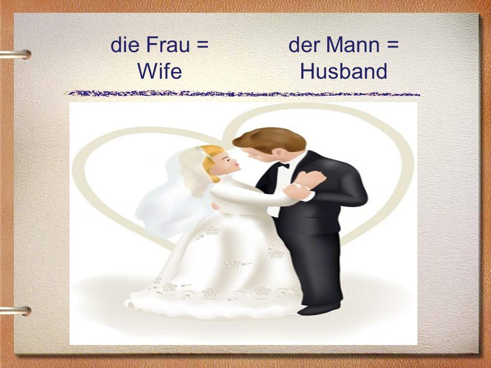 die Frau = Wife der Mann = Husband
