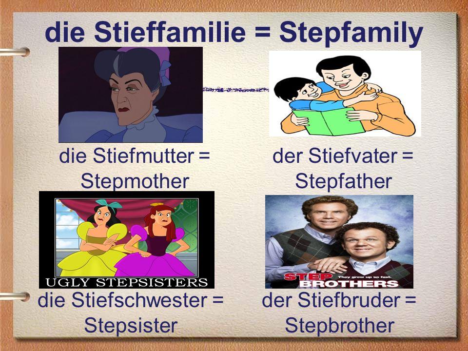 die Stieffamilie = Stepfamily die Stiefmutter = Stepmother der Stiefvater = Stepfather die Stiefschwester = Stepsister der Stiefbruder = Stepbrother
